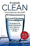 El método Clean: ELIMINA -RESTAURA- REJUVENECE. Un programa de salud revolucionario para regenar tu cuerpo en 21 días (Terapias Naturales)