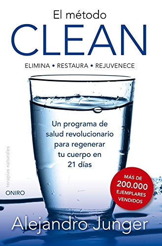 El método Clean: ELIMINA -RESTAURA- REJUVENECE. Un programa de salud revolucionario para...