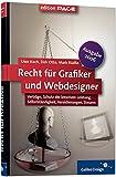 Recht für Grafiker und Webdesigner, Ausgabe 2006: Verträge, Schutz der kreativen Leistung, Selbstständigkeit, Versicherungen, Steuern (Galileo Design)