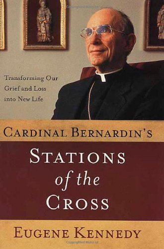 cardinal-bernardins-stations-of-the-cross-transforming-our-grief-and-loss-into-a-new-life-by-eugene-