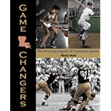 Game Changers: The Rousing Legacy of Louisiana Sports by Marty Mule (2013-10-15)