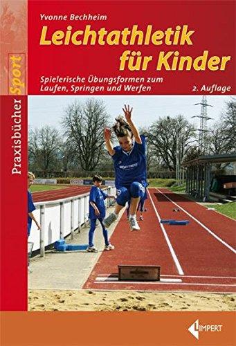 Leichtathletik für Kinder: Spielerische Übungsformen zum Laufen, Springen und Werfen