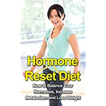 Hormone Reset Diet: How to Balance Your Hormones, Increase Metabolism and Lose Weight (hormone diet, horomes, hormone, hormone reset diet cookbook, hormone ... hormone reset, hormone balance, hormone)