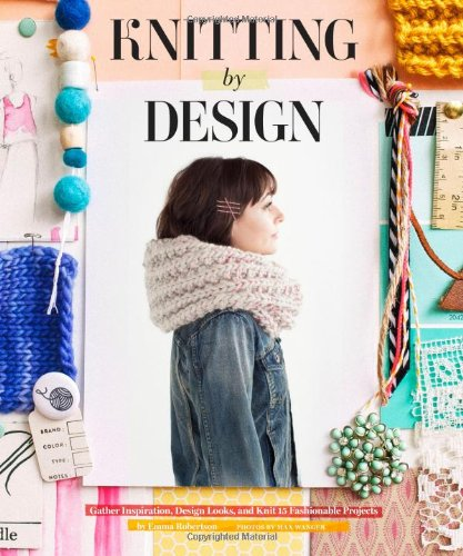 Knitting by Design: Gather Inspiration, Design Looks and Knit 15 Fashionable Projects