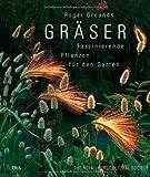 Gräser: Faszinierende Pflanzen für den Garten - Roger Grounds