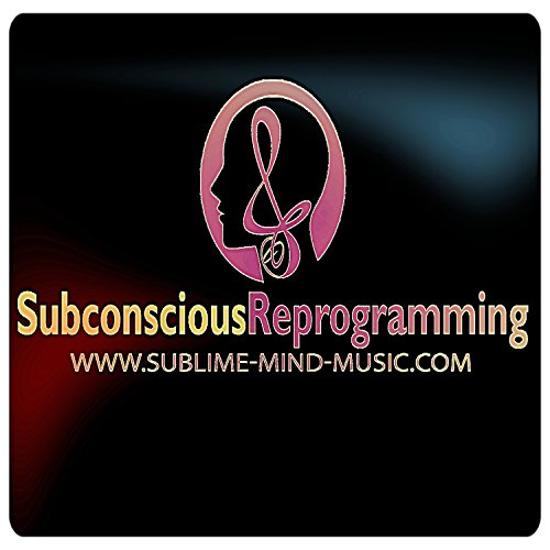The Ultimate Chill-Out Mind Empowering Subconscious Reprogramming Compilation (Deluxe Edition)
