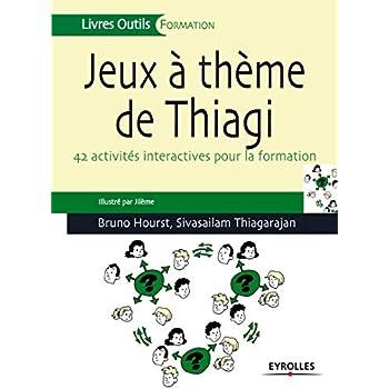 Jeux à thèmes de Thiagi: 42 activités interactives pour la formation.