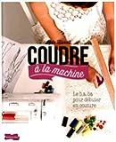 Coudre à la machine : Le B.A-ba pour débuter en couture