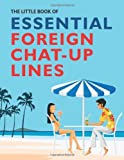 The Little Book of Essential Foreign Chat-up Lines: Written by Jake Harris, 2006 Edition, Publisher: Summersdale [Paperback]