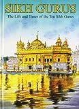 Sikh Gurus: The Life and Times of the Ten Sikh Gurus