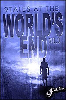 9Tales At the World's End 3 (9World's End) by [Green, Sara, Tyrer, DJ, Stevenson, Jeff C., Walker, Luke, Wing, David J., Campbell Jr., Jack, Frazier, Grant Matthew, Saunders, C.M., Bullock, Craig]