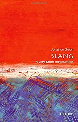 Slang: A Very Short Introduction (Very Short Introductions) by Jonathon Green (2016-05-01)