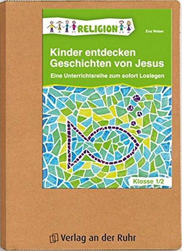 Kinder entdecken Geschichten von Jesus - Klasse 1/2: Eine Unterrichtsreihe zum sofort Loslegen