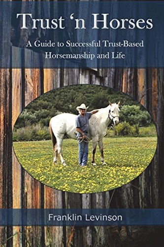 Trust 'n Horses: A Guide to Successful Trust-Based Horsemanship and Life por Franklin Levinson
