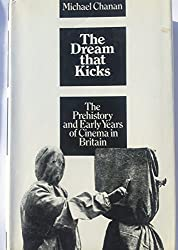 Dream That Kicks: Prehistory and Early Years of Cinema in Britain