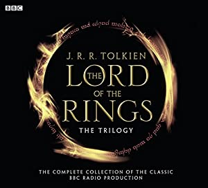 The Lord of the Rings: The Fellowship of the Ring, The Two Towers, The Return of the King (BBC Radio Collection)
