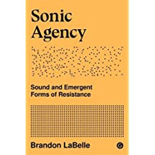 Sonic Agency: Sound and Emergent Forms of Resistance