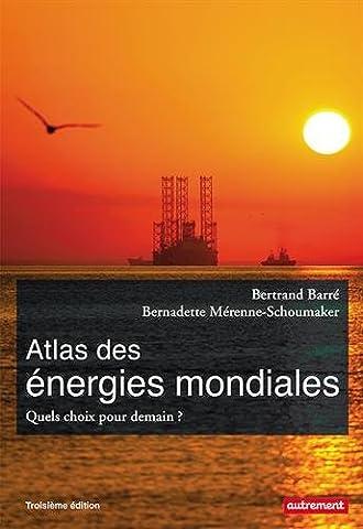 Atlas des énergies mondiales : Quels choix pour demain ?