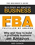 Book cover image for FBA - Building an Amazon Business - The Beginner's Guide: Why and How to Build a Profitable Business