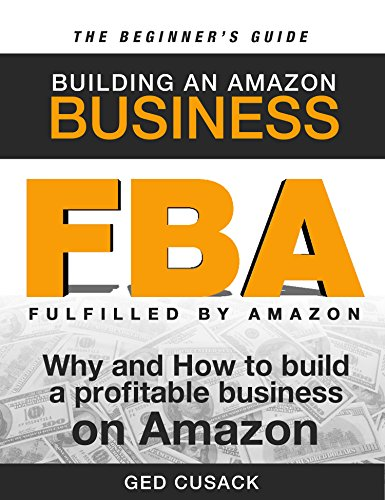 Book cover image for FBA - Building an Amazon Business - The Beginner's Guide: Why and How to Build a Profitable Business on Amazon