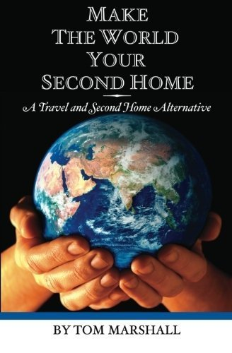 Make The World Your Second Home: A Travel and Second Home Alternative by Tom Marshall (2011-01-28) Marshalls Home Goods
