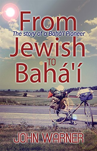 From Jewish to Bahá'í: The story of a Bahá'í Pioneer (English Edition) por John Warner
