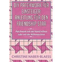 DIY Patchwork für Einsteiger: Anleitung für den Friendship Star: Patchwork mit der Hand nähen oder mit der Nähmaschine