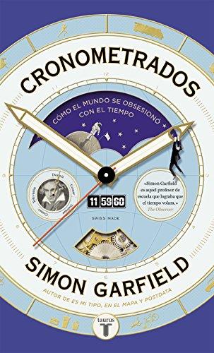 Cronometrados: Cómo el mundo se obsesionó con el tiempo por Simon Garfield