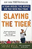 Front cover for the book Slaying the Tiger: A Year Inside the Ropes on the New PGA Tour by Shane Ryan