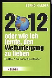 2012 - oder wie ich lernte, den Weltuntergang zu lieben
