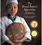 The Bread Baker's Apprentice: Mastering the Art of Extraordinary Bread [ THE BREAD BAKER'S APPRENTICE: MASTERING THE ART OF EXTRAORDINARY BREAD ] by Reinhart, Peter (Author) Nov-14-2001 [ Hardcover ]