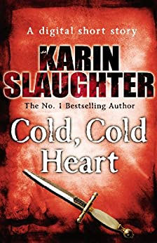 Cold Cold Heart (Short Story) by [Slaughter, Karin]