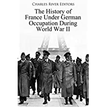 The History of France Under German Occupation During World War II (English Edition)