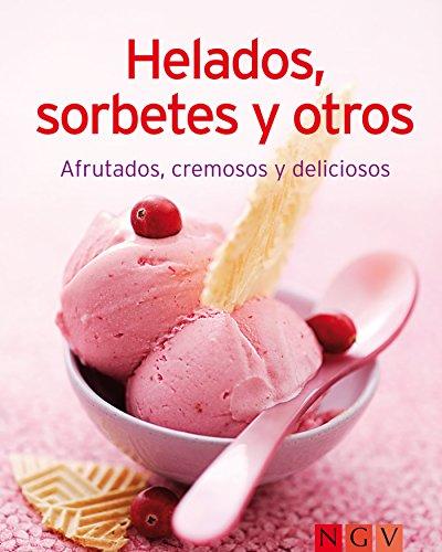 Helados, sorbetes y otros: Nuestras 100 mejores recetas en un solo libro (Spanish Edition)