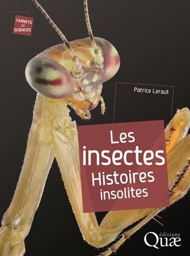 Les insectes: Histoires insolites.