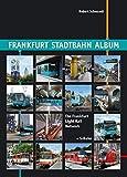 Frankfurt Stadtbahn Album/The Frankfurt Light Rail Network: The Frankfurt Light Rail Network (+ S-Bahn) (Nahverkehr in Deutschland/Urban Transport in Germany)