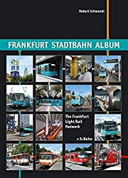 Frankfurt Stadtbahn Album /The Frankfurt Light Rail Network: The Frankfurt Light Rail Network (+ S-Bahn) (Nahverkehr in Deutschland /Urban Transport in Germany)