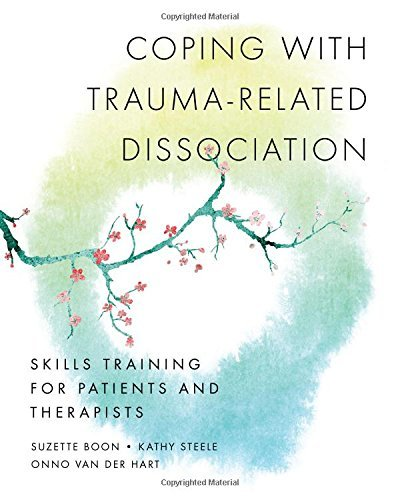 Coping with Trauma-Related Dissociation: Skills Training for Patients and Therapists by Boon, Suzette, Steele, Kathy, Hart, Onno van der (2011) Paperback