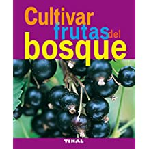 Cultivar frutas del bosque / Growing Berries: Fresas, Frambuesas, Moras, Grosellas, Arandanos / Strawberries, Raspberries, Blackberries, Redcurrants, ... (Jardineria y plantas / Gardening & Plants)