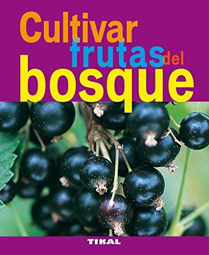 Cultivar Frutas Del Bosque (Jardineria Y Plantas) (Jardinería Y Plantas) por Michèle Lamontagne