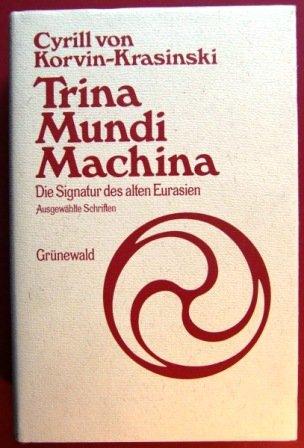 Preisvergleich Produktbild Trina Mundi Machina. Die Signatur des alten Eurasien. Ausgewählte Schriften