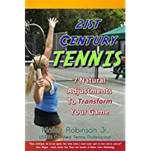 21st Century Tennis: 7 Natural Adjustments to Transform Your Game (English Edition)