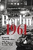 Berlin 1961: Kennedy, Chruschtschow und der gefährlichste Ort der Welt