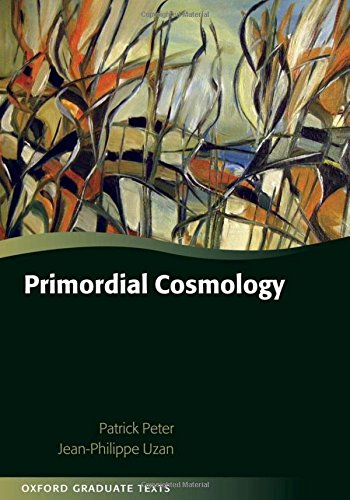 Primordial Cosmology (Oxford Graduate Texts)