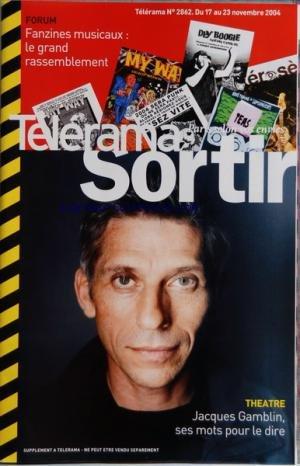 TELERAMA SORTIR [No 2862] du 17/11/2004 - THEATRE - JACQUES GAMBLIN - FORUM - FANZINES MUSICAUX - LE GRAND RASSEMBLEMENT - METZGER - ZIMMERAMNN ET DE PERROT - DANSE - THEATRES - BROOKLYN BOY DE DONALD MARGULIES - CINEMA - WHISKY ET LA DEMOISELLE D'HONNEUR DE CHABROL - WE LOVE PLAYHOUSE - JULIETTE GRECO - ANGELS IN AMERICA - JULIO GONZALEZ - LUMIERES DE SOIE - BRISHNA ROY par Collectif