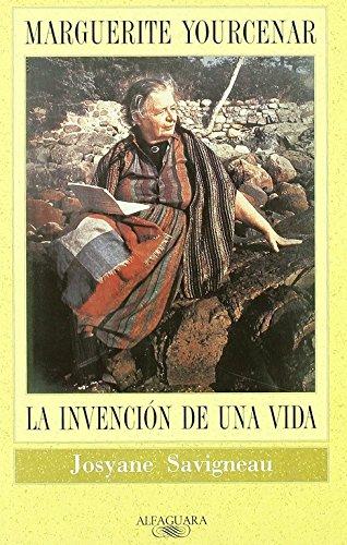 Marguerite Yourcenar. La invención de una vida (FUERA COLECCION ALFAGUARA ADULTOS)