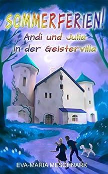 Sommerferien!: Andi und Julia in der Geistervilla von [Meschnark, Eva-Maria]