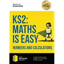 KS2: Maths is Easy - Numbers and Calculations.: In-depth revision advice for ages 7-11 on the new SATS curriculum. (Revision Series)