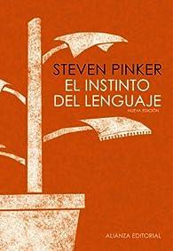 El instinto del lenguaje: Cómo la mente construye el lenguaje par Steven Pinker
