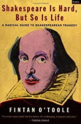 Shakespeare is Hard, But So is Life: A Radical Guide to Shakespearean Tragedy by Fintan O'Toole (2002-09-12)